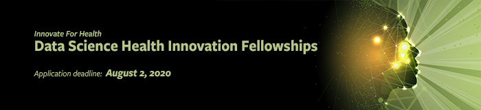 2020-2022 Data Science Health Innovation Fellowship - Apply by August 2